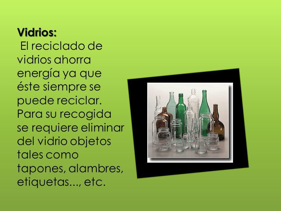 Vidrios: El reciclado de vidrios ahorra energía ya que éste siempre se puede reciclar.
