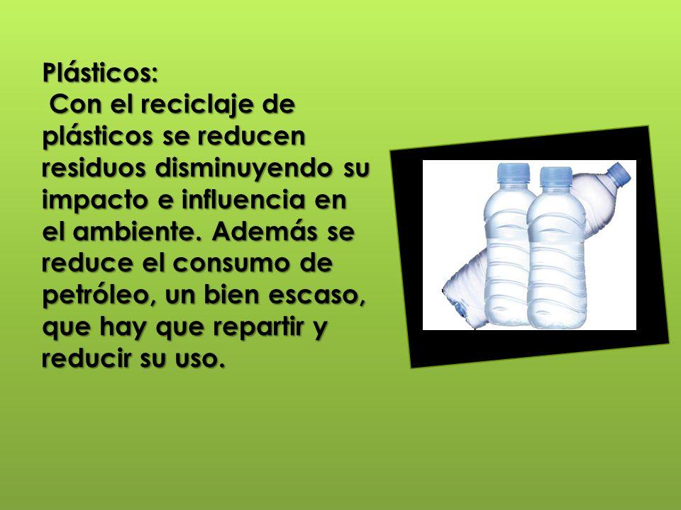 Plásticos: Con el reciclaje de plásticos se reducen residuos disminuyendo su impacto e influencia en el ambiente.