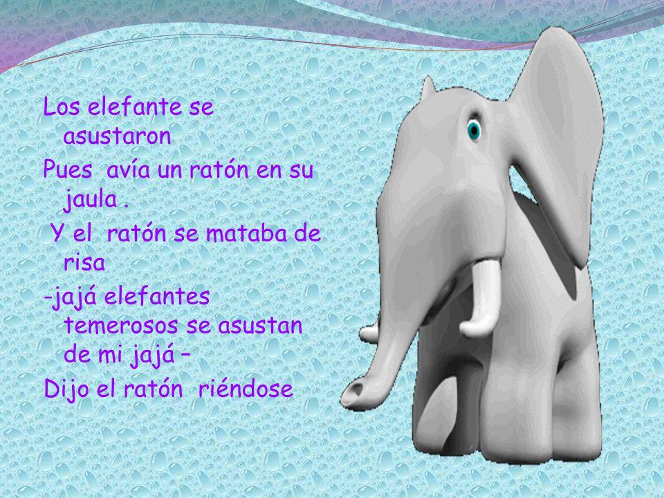 Los elefante se asustaron Pues avía un ratón en su jaula