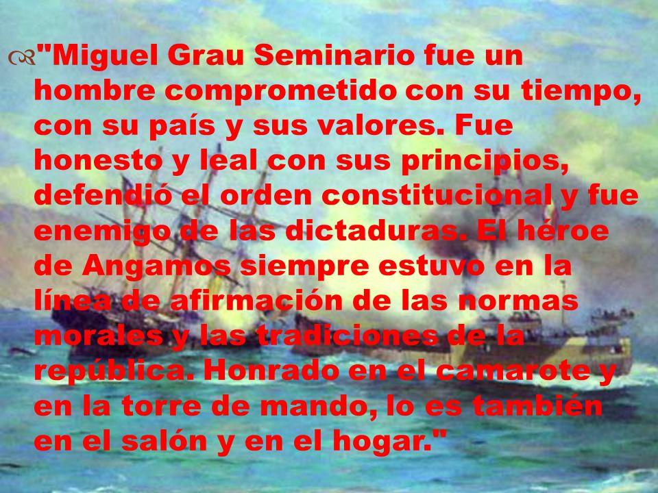 Miguel Grau Seminario fue un hombre comprometido con su tiempo, con su país y sus valores.