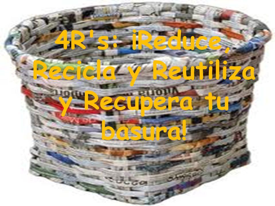 4R s: ¡Reduce, Recicla y Reutiliza y Recupera tu basura!