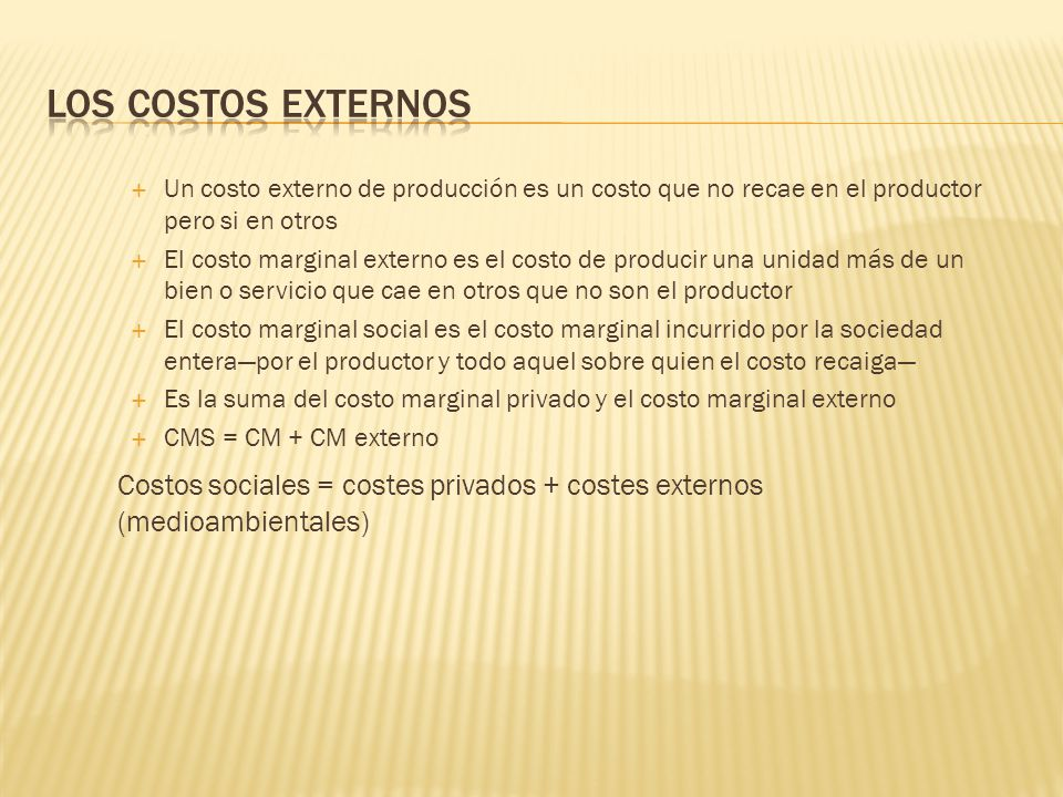 Los costos externos Un costo externo de producción es un costo que no recae en el productor pero si en otros.
