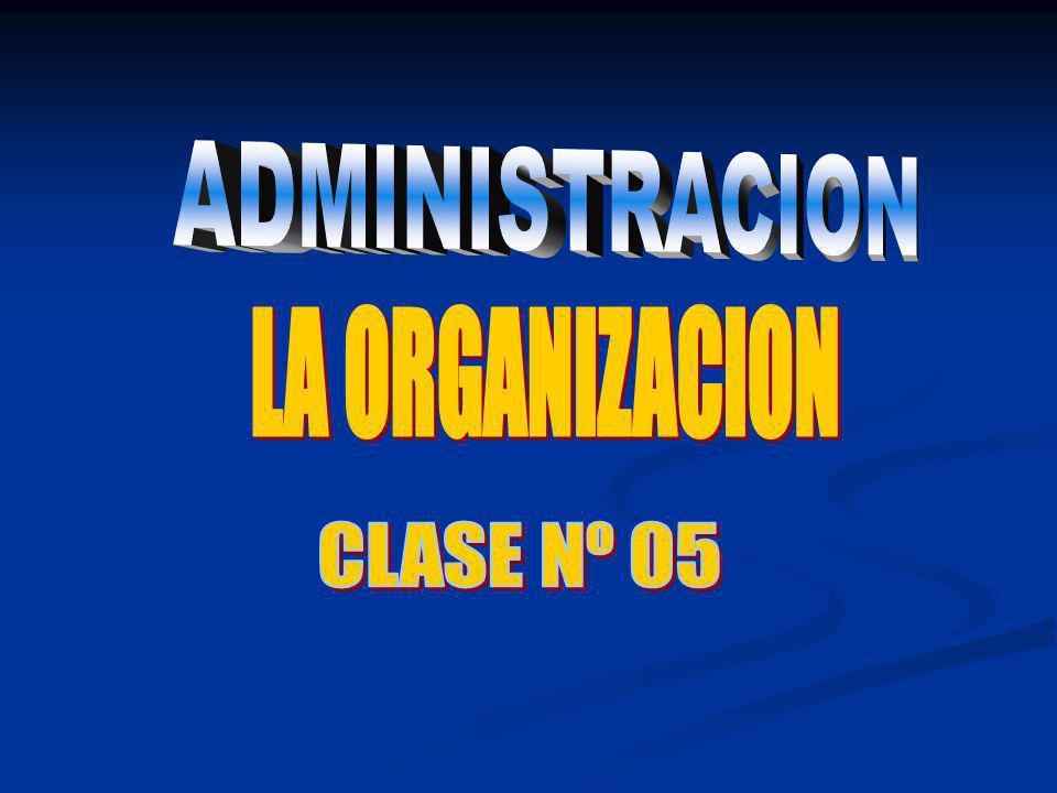 ADMINISTRACION LA ORGANIZACION CLASE Nº 05