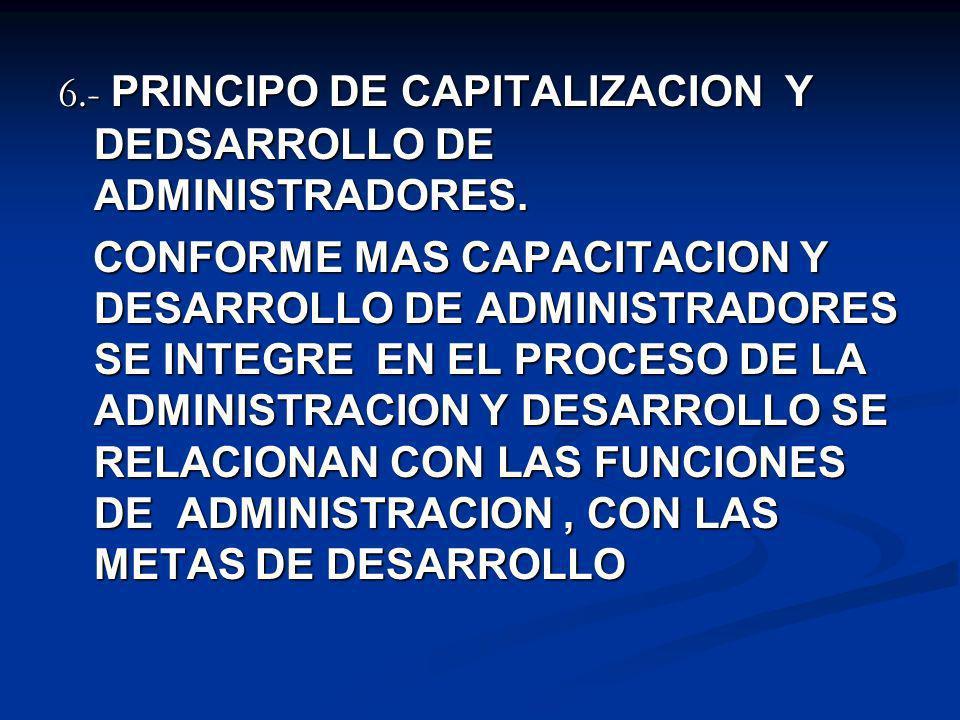 6.- PRINCIPO DE CAPITALIZACION Y DEDSARROLLO DE ADMINISTRADORES.