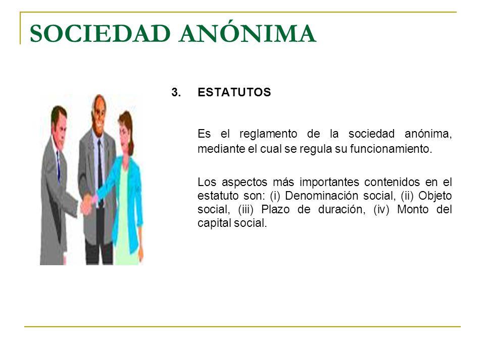 SOCIEDAD ANÓNIMA 3. ESTATUTOS. Es el reglamento de la sociedad anónima, mediante el cual se regula su funcionamiento.