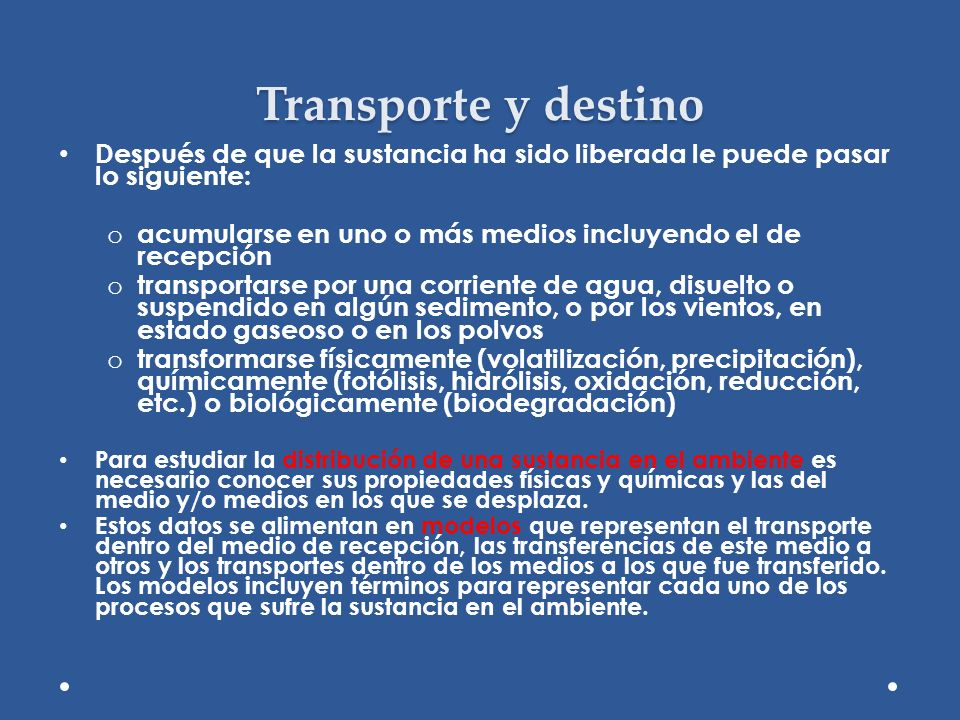 Transporte y destino Después de que la sustancia ha sido liberada le puede pasar lo siguiente:
