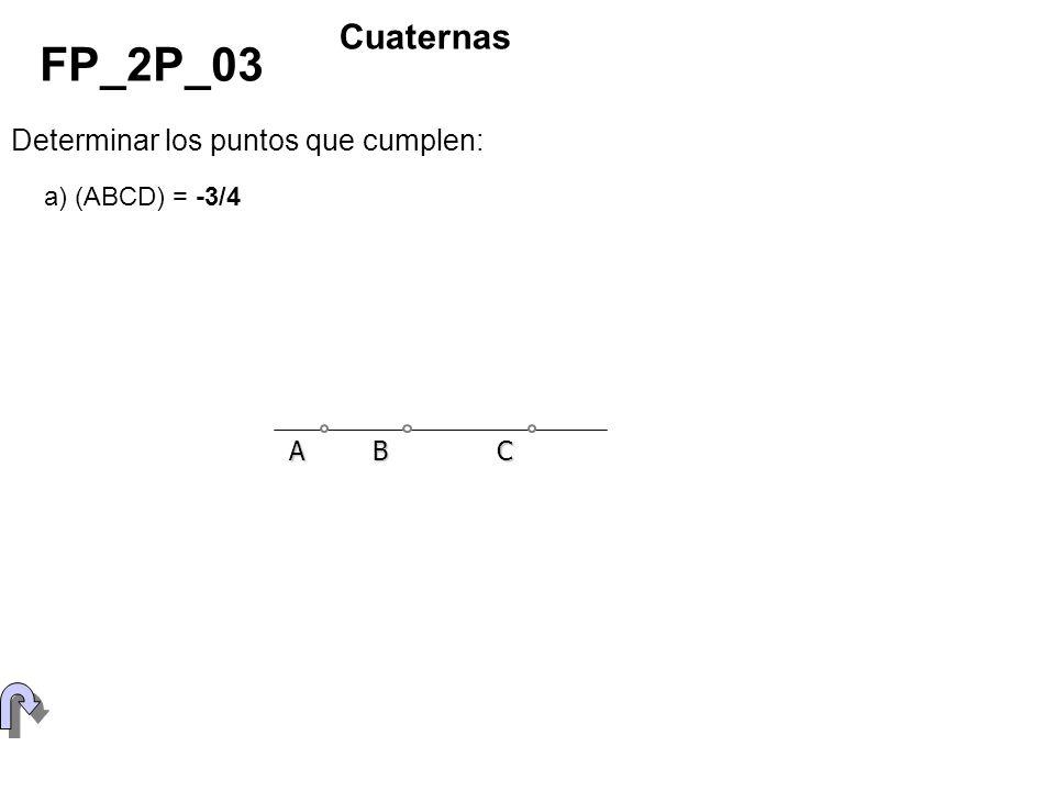 FP_2P_03 Cuaternas Determinar los puntos que cumplen: a) (ABCD) = -3/4