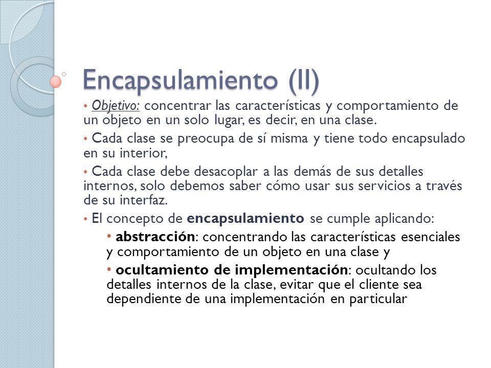 Encapsulamiento (II) Objetivo: concentrar las características y comportamiento de un objeto en un solo lugar, es decir, en una clase.