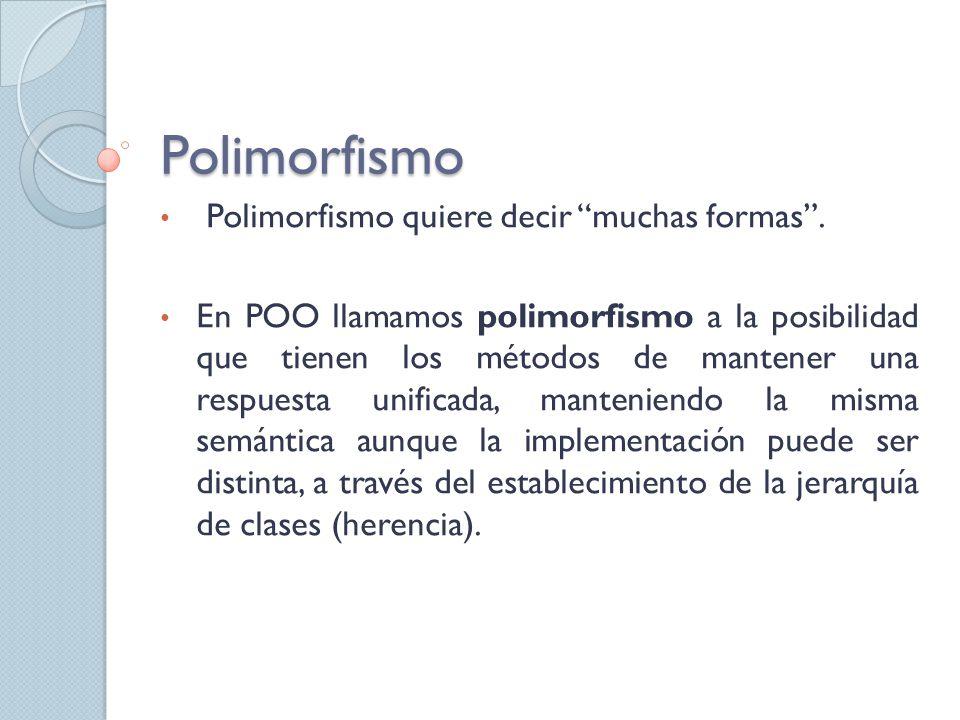 Polimorfismo Polimorfismo quiere decir muchas formas .