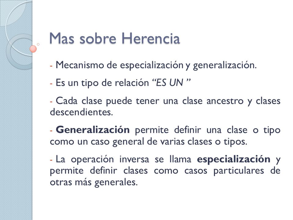Mas sobre Herencia Mecanismo de especialización y generalización.