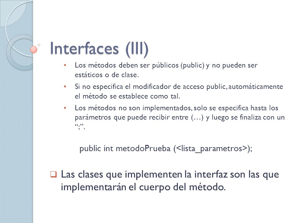 Interfaces (III) Los métodos deben ser públicos (public) y no pueden ser estáticos o de clase.