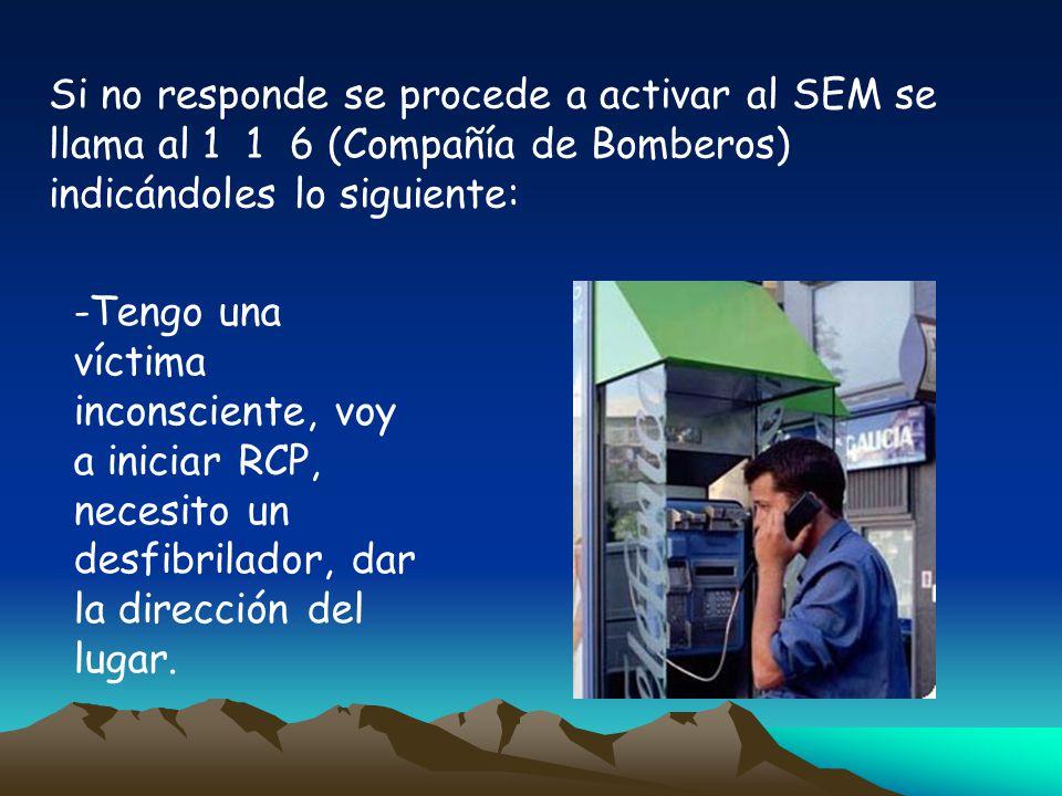 Si no responde se procede a activar al SEM se llama al 1 1 6 (Compañía de Bomberos) indicándoles lo siguiente: