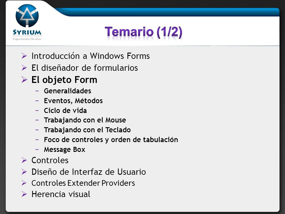 Temario (1/2) El objeto Form Introducción a Windows Forms