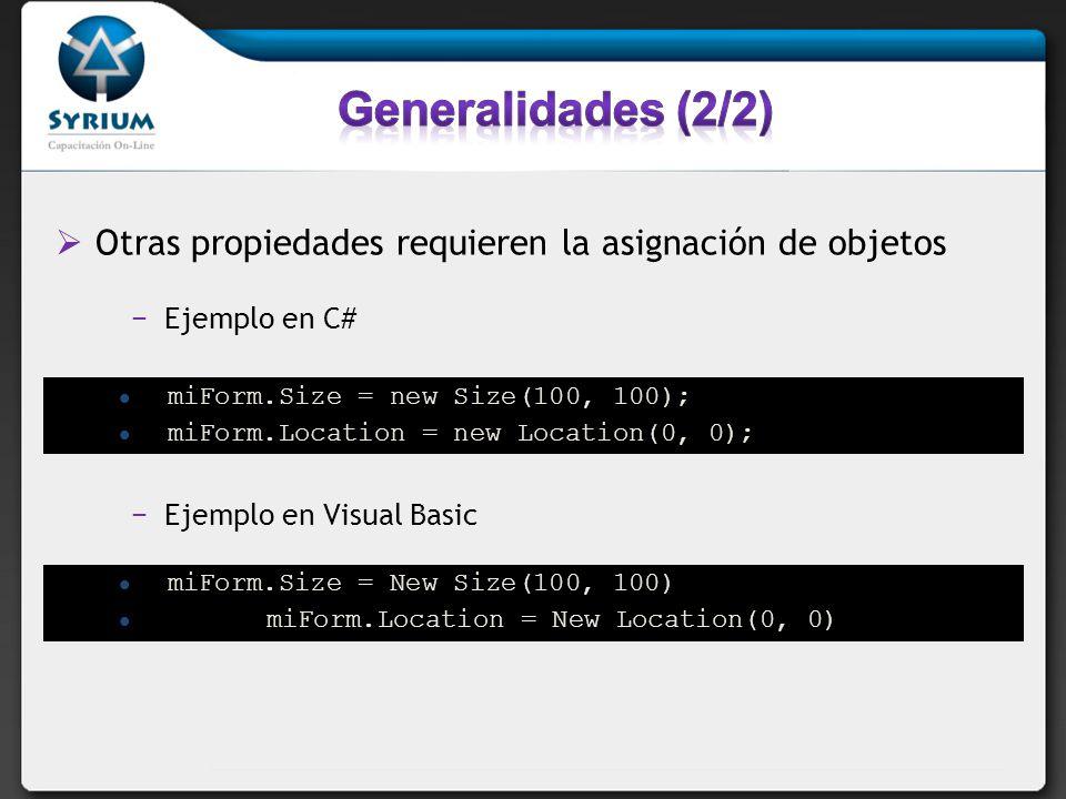 Generalidades (2/2) Otras propiedades requieren la asignación de objetos. Ejemplo en C# miForm.Size = new Size(100, 100);