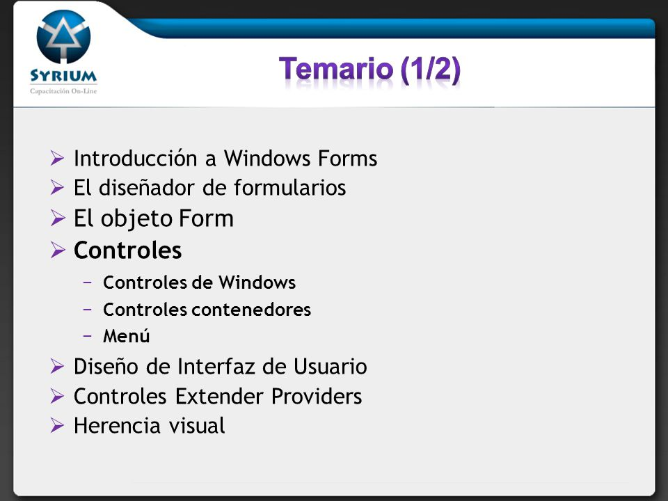 Temario (1/2) El objeto Form Controles Introducción a Windows Forms