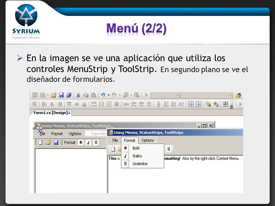 Menú (2/2) En la imagen se ve una aplicación que utiliza los controles MenuStrip y ToolStrip.