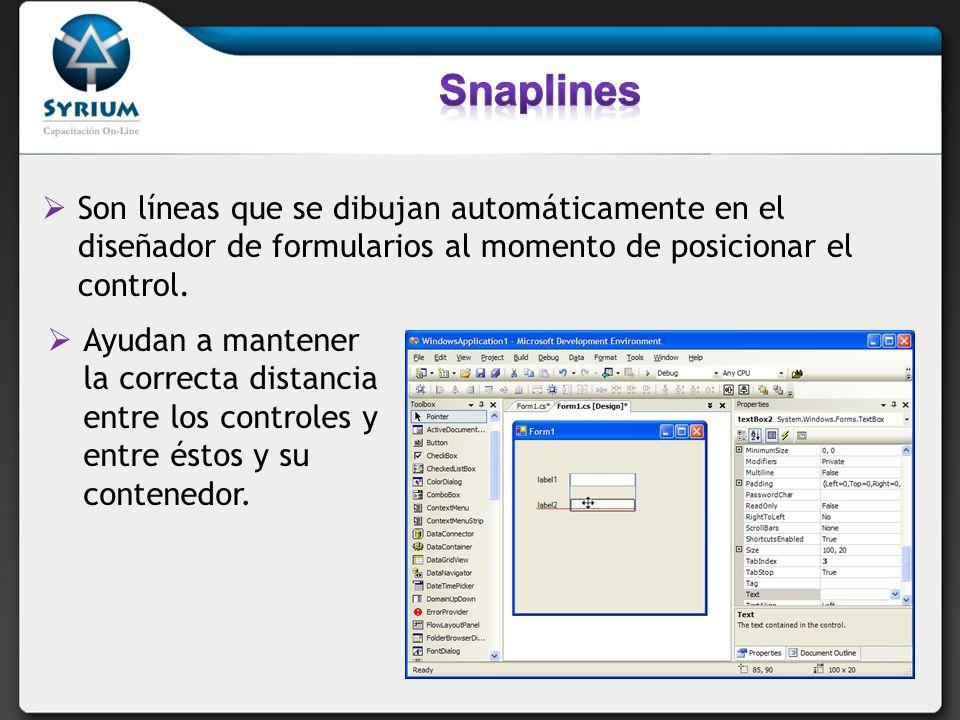 Snaplines Son líneas que se dibujan automáticamente en el diseñador de formularios al momento de posicionar el control.