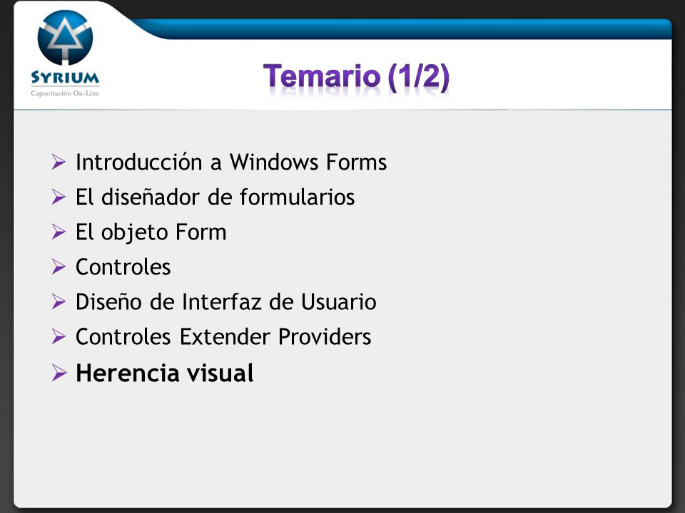 Temario (1/2) Herencia visual Introducción a Windows Forms
