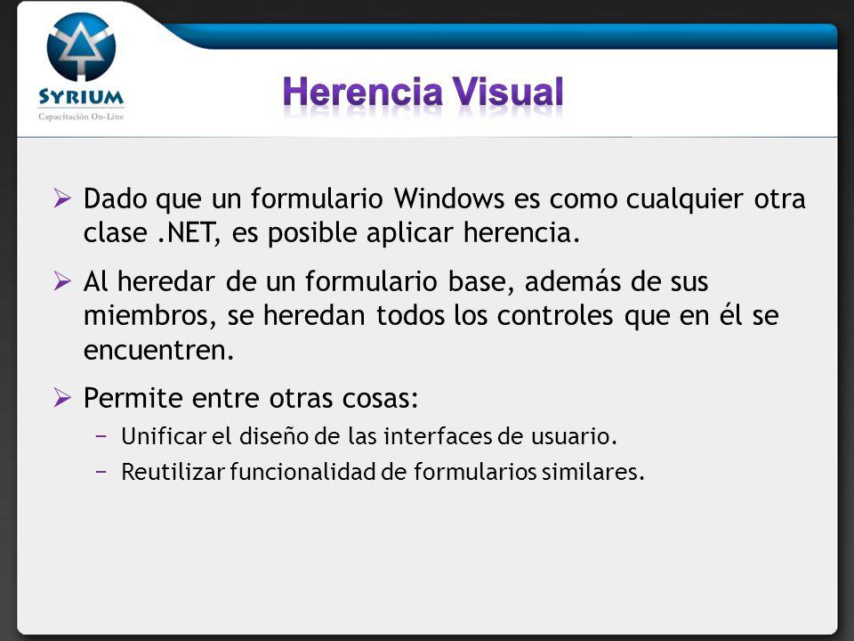 Herencia Visual Dado que un formulario Windows es como cualquier otra clase .NET, es posible aplicar herencia.