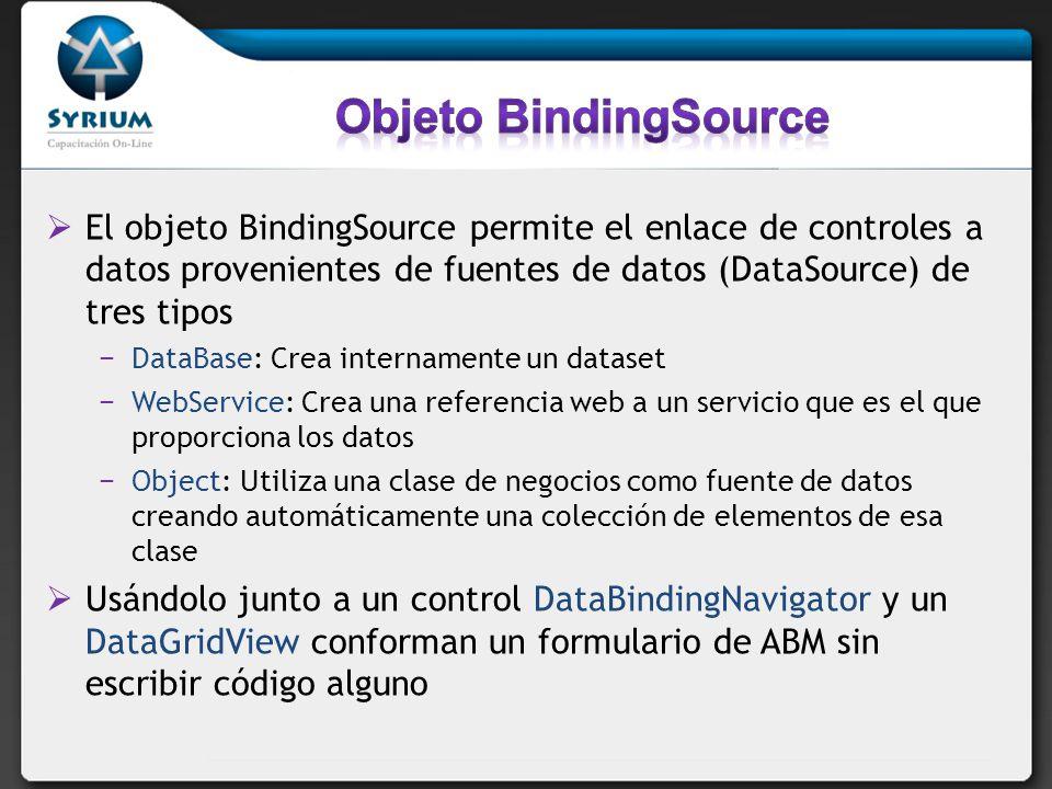 Objeto BindingSource El objeto BindingSource permite el enlace de controles a datos provenientes de fuentes de datos (DataSource) de tres tipos.