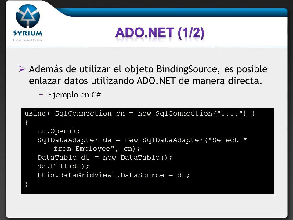 ADO.NET (1/2) Además de utilizar el objeto BindingSource, es posible enlazar datos utilizando ADO.NET de manera directa.