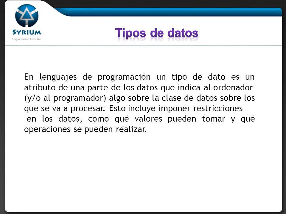 Tipos de datos En lenguajes de programación un tipo de dato es un atributo de una parte de los datos que indica al ordenador.