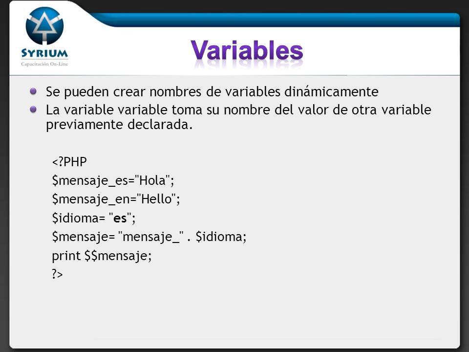 Variables Se pueden crear nombres de variables dinámicamente