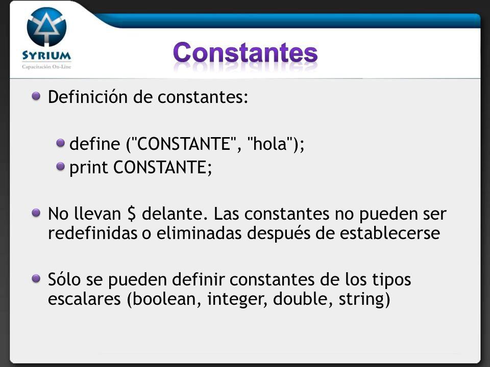 Constantes Definición de constantes: define ( CONSTANTE , hola );