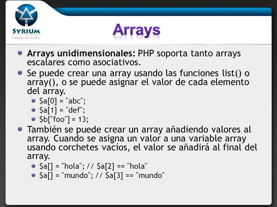 Arrays Arrays unidimensionales: PHP soporta tanto arrays escalares como asociativos.