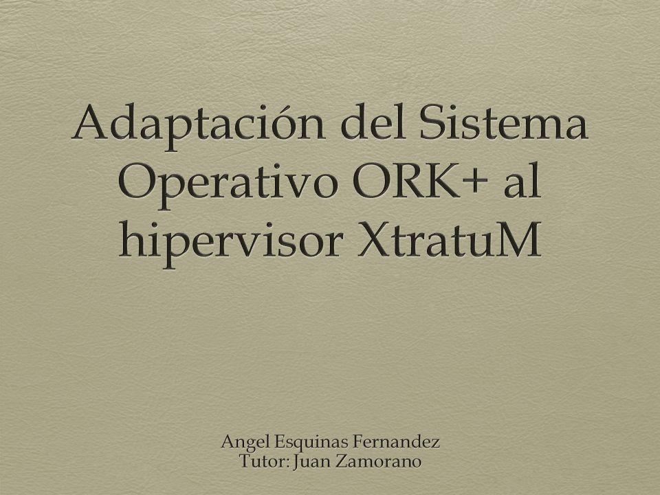 Adaptación del Sistema Operativo ORK+ al hipervisor XtratuM