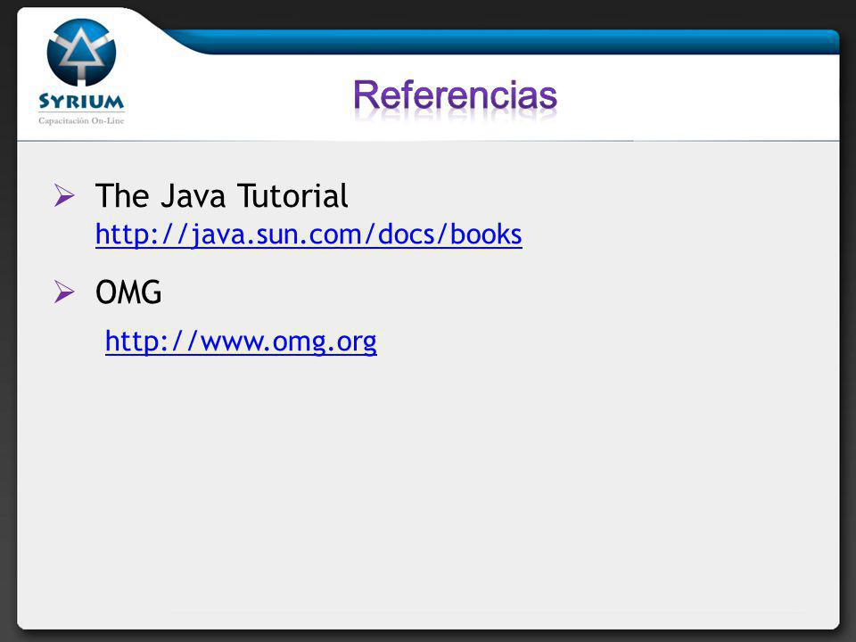 Referencias The Java Tutorial http://java.sun.com/docs/books OMG