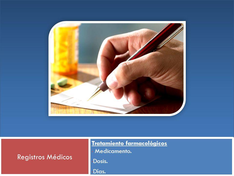 Registros Médicos Tratamiento farmacológicos Medicamento. Dosis. Días.