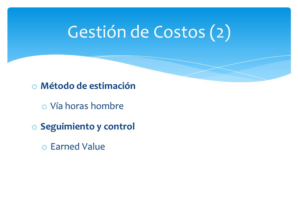 Gestión de Costos (2) Método de estimación Vía horas hombre