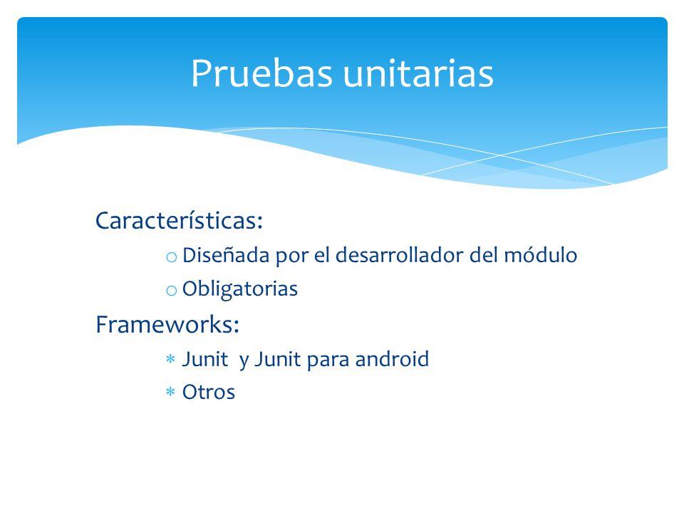 Pruebas unitarias Características: Frameworks: