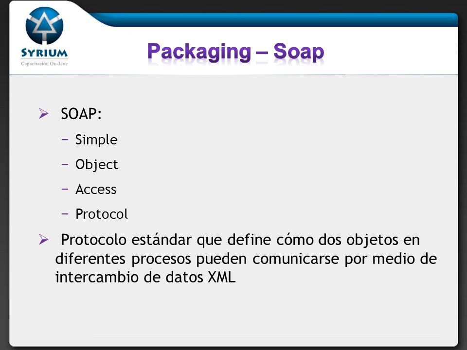 Packaging – Soap SOAP: Simple. Object. Access. Protocol.