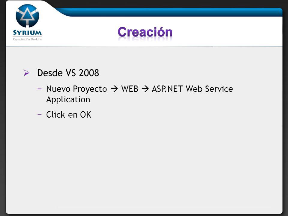 Creación Desde VS 2008 Nuevo Proyecto  WEB  ASP.NET Web Service Application Click en OK