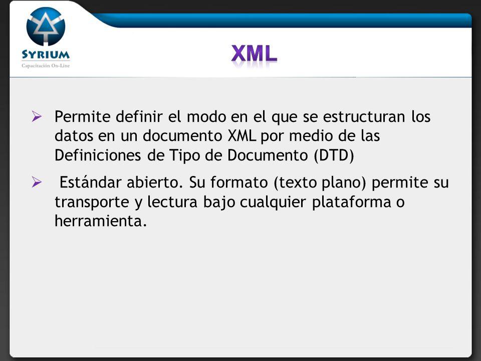 XML Permite definir el modo en el que se estructuran los datos en un documento XML por medio de las Definiciones de Tipo de Documento (DTD)