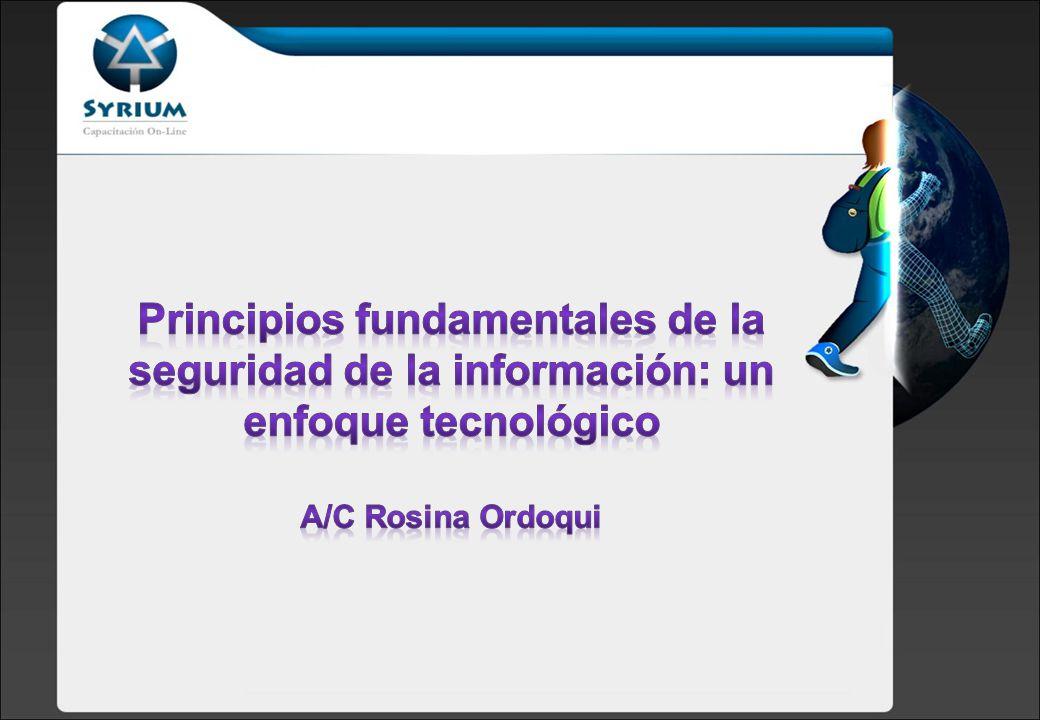 Principios fundamentales de la seguridad de la información: un enfoque tecnológico A/C Rosina Ordoqui