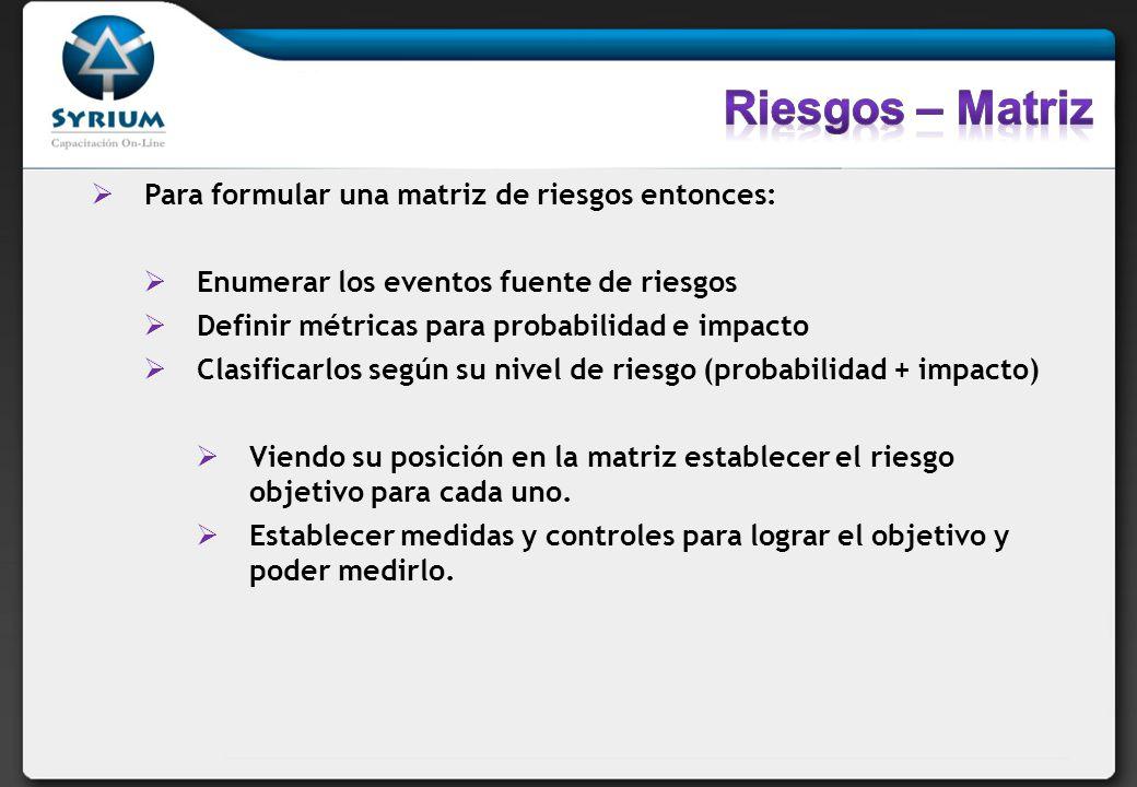 Riesgos – Matriz Para formular una matriz de riesgos entonces: