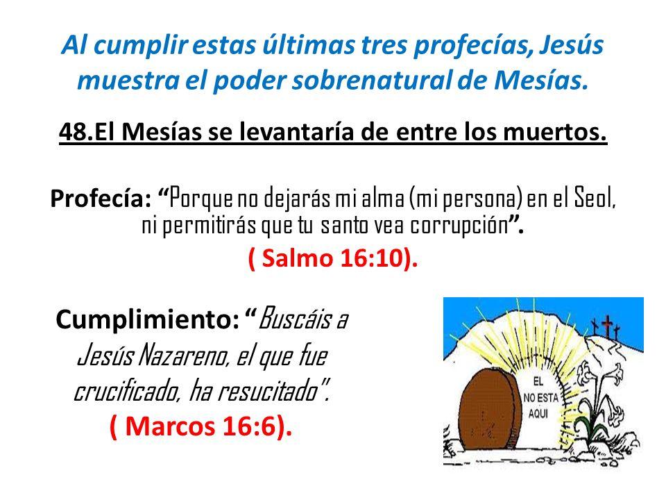 48.El Mesías se levantaría de entre los muertos.