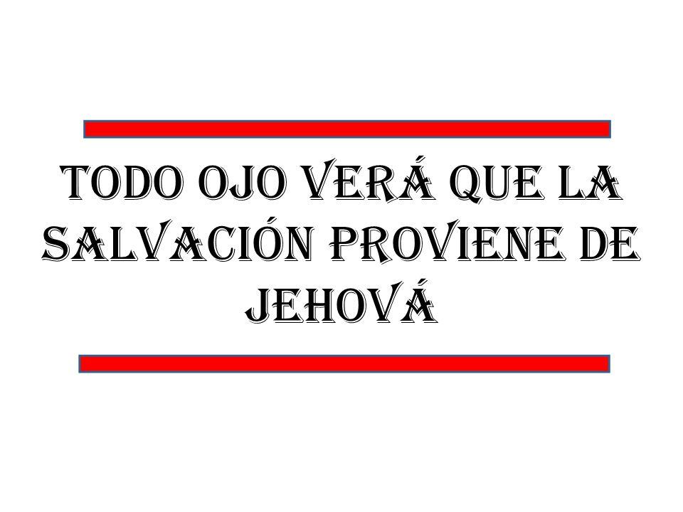 Todo ojo verá que la salvación proviene de Jehová