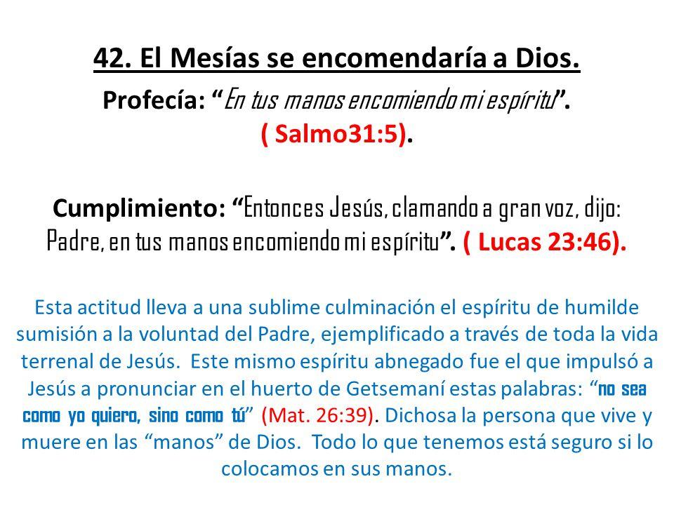 42. El Mesías se encomendaría a Dios.