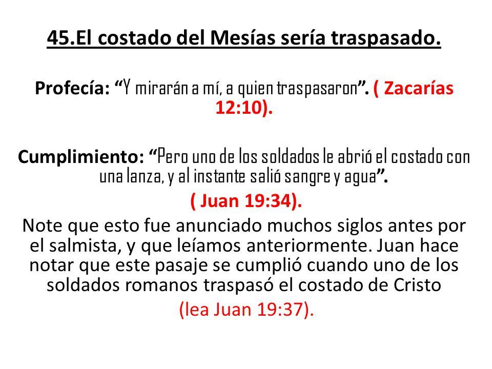 45.El costado del Mesías sería traspasado.