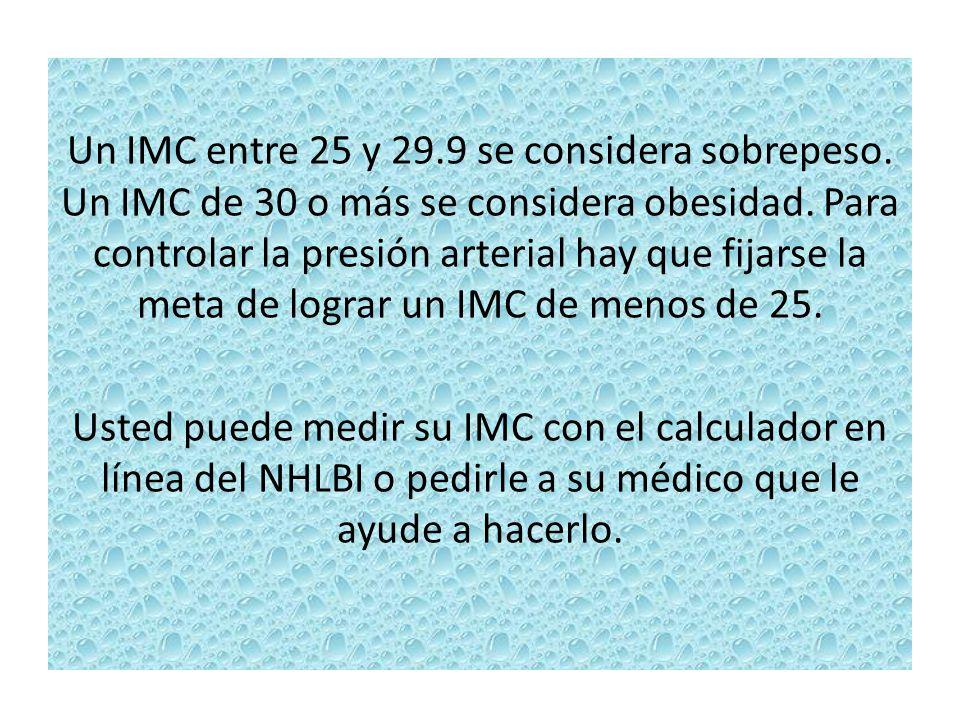Un IMC entre 25 y 29. 9 se considera sobrepeso