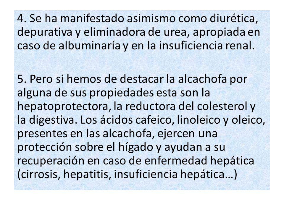 4. Se ha manifestado asimismo como diurética, depurativa y eliminadora de urea, apropiada en caso de albuminaría y en la insuficiencia renal.