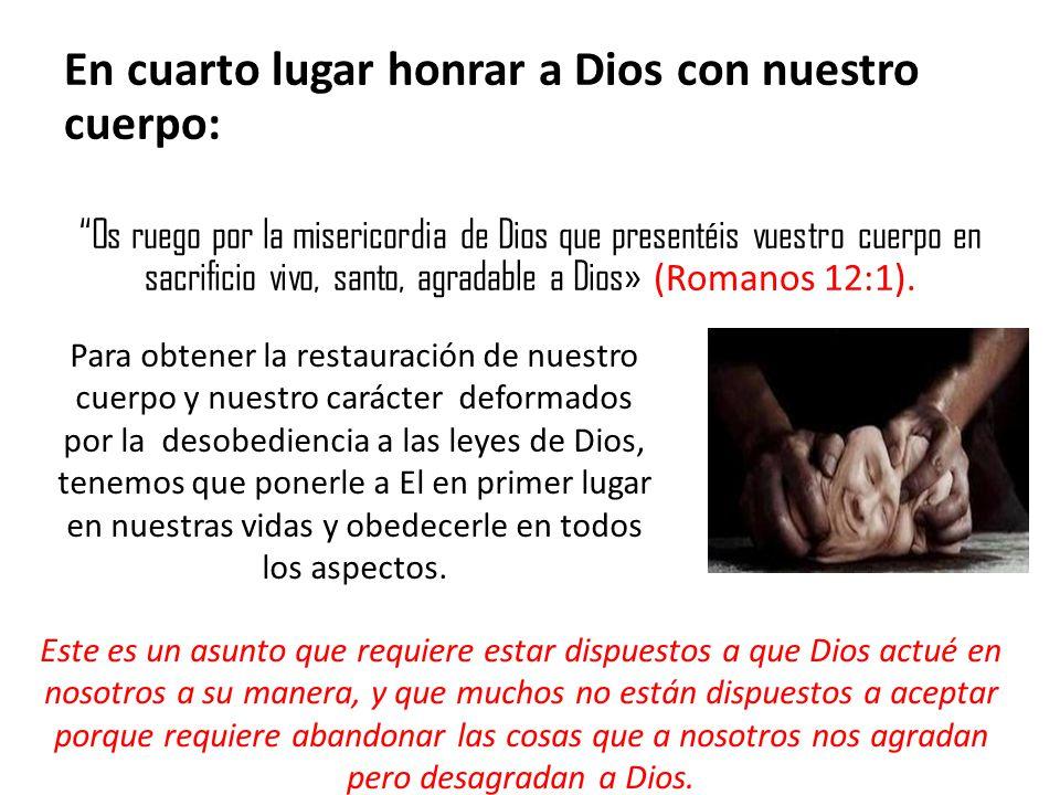En cuarto lugar honrar a Dios con nuestro cuerpo: