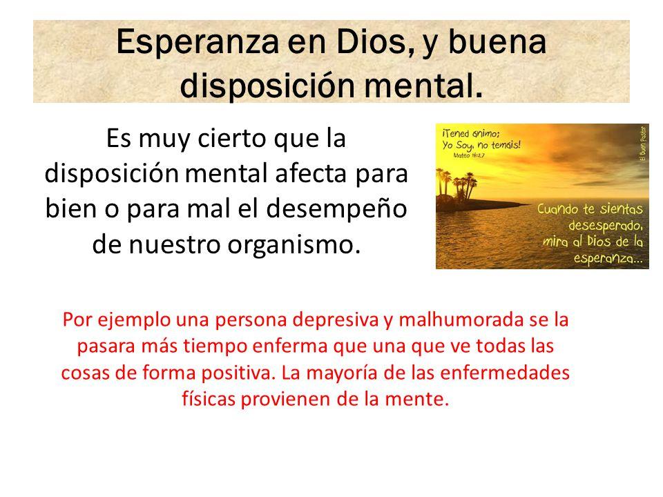 Esperanza en Dios, y buena disposición mental.