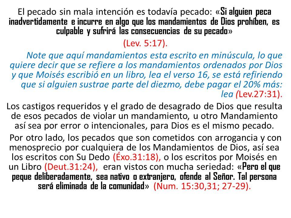 El pecado sin mala intención es todavía pecado: «Si alguien peca inadvertidamente e incurre en algo que los mandamientos de Dios prohíben, es culpable y sufrirá las consecuencias de su pecado» (Lev.