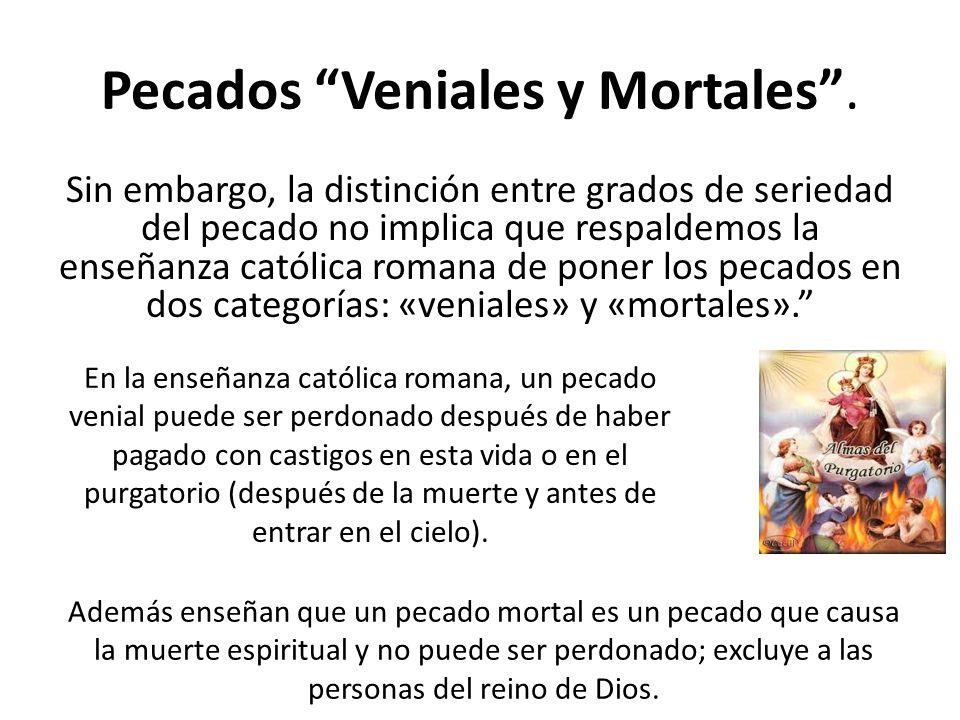 Pecados Veniales y Mortales .