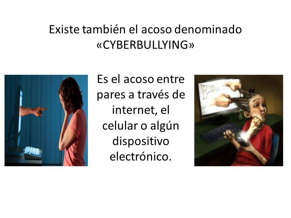 Existe también el acoso denominado «CYBERBULLYING»